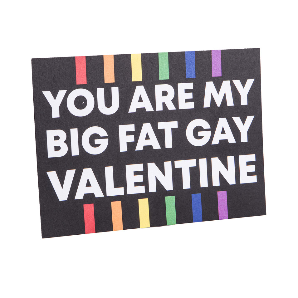 You are my big fat gay valentine
