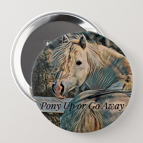 """""""Pony Up or Go Away"""" Button"""