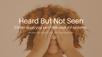 Heard and not seen