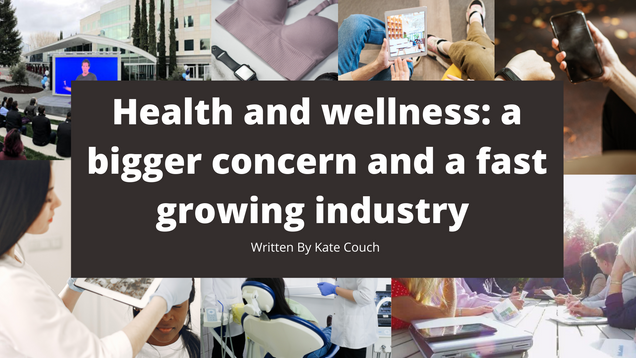 Heath and wellness a bigger concern and fast-growing industry.