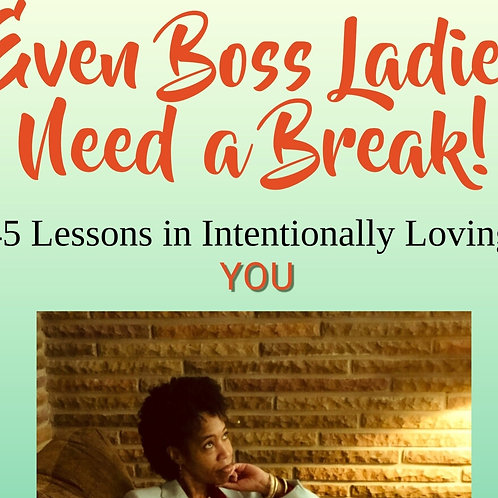 Even Boss Ladies Need a Break! 45 Lessons in Intentionally Loving YOU