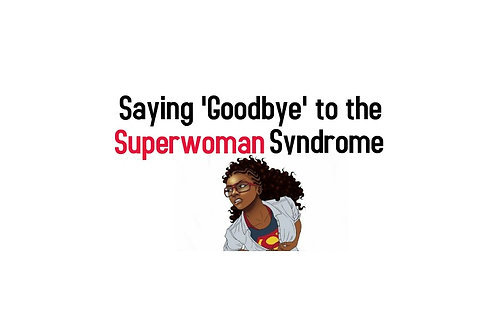 Saying 'Goodbye' to the Superwoman Syndrome Workshop (virtual)