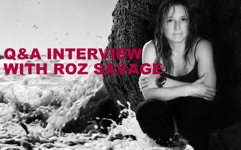 Q&A INTERVIEW WITH ROZ SAVAGE