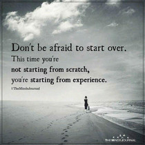 Dont be afraid to start over...