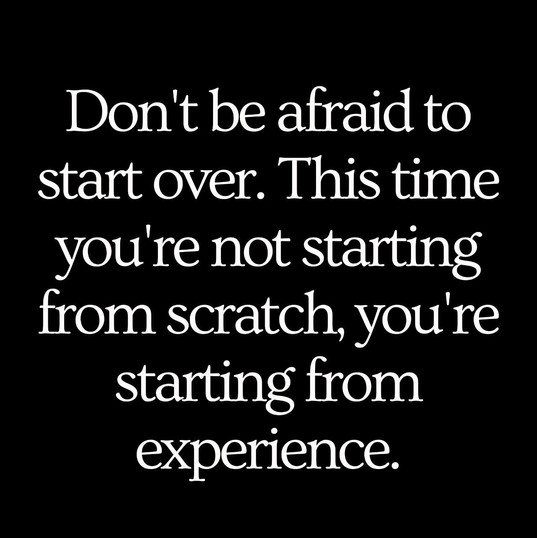 Dont be afraid to start over