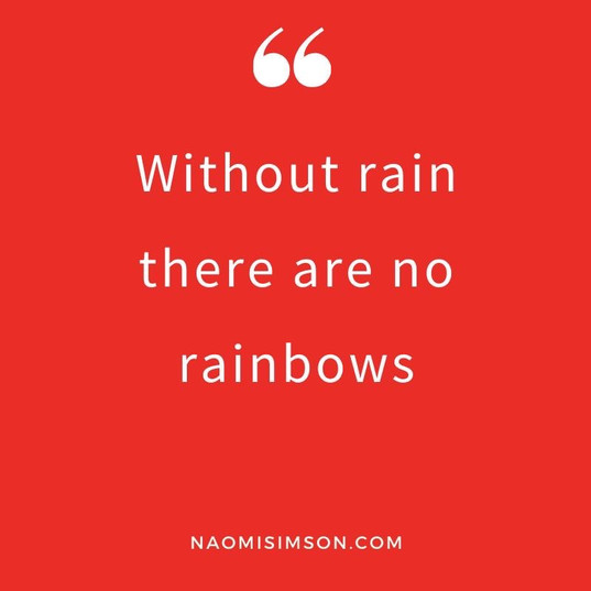 Without Rain, there are no Rainbows