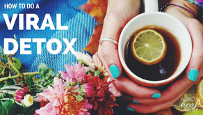 HOW TO TREAT VIRAL INFECTION: DO YOU NEED A VIRAL DETOX?