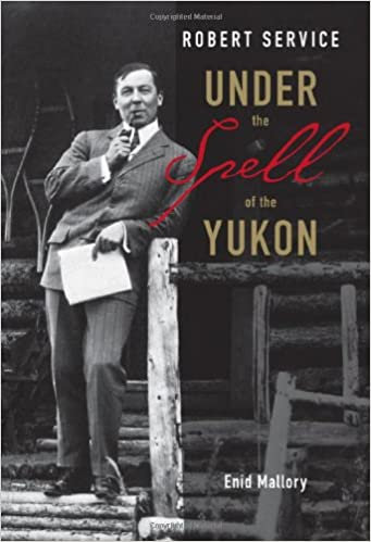 Robert Service: Under the Shell of the Yukon