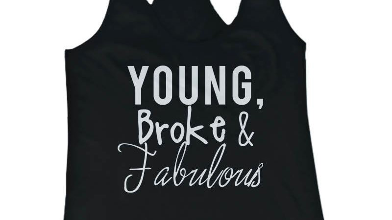 Cute Tank Top - Young, Broke, and Fabulous - Gym Clothes, Workout Tanks