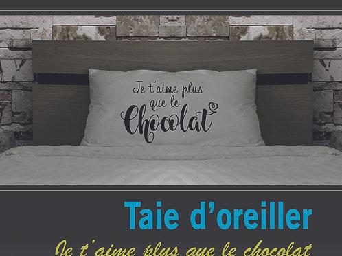 Taie oreiller Je t'aime plus que le chocolat