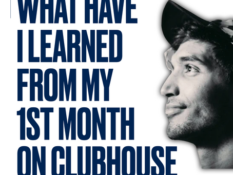 What have I learned from my 1st Month on Clubhouse