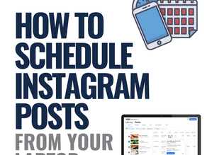 HOW TO SCHEDULE INSTAGRAM POSTS FROM YOUR LAPTOP