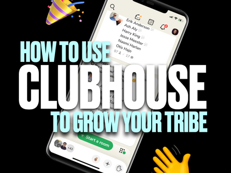 HOW TO USE CLUBHOUSE TO GROW YOUR TRIBE