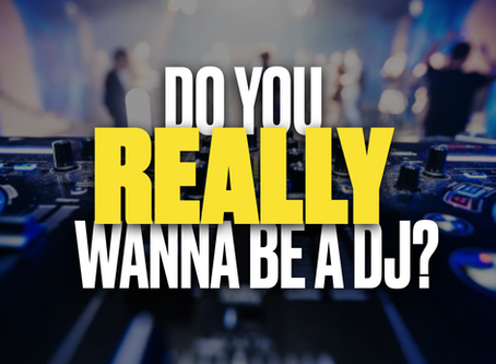 Do You REALLY Wanna Be A DJ?