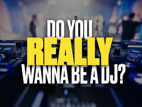 Do You REALLY Wanna Be A DJ?