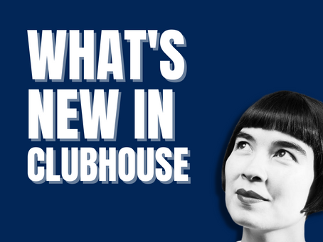 WHAT'S NEW IN CLUBHOUSE - 25th APRIL 2021