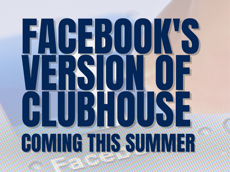 FACEBOOK'S VERSION OF CLUBHOUSE COMING THIS SUMMER