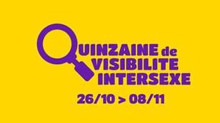 26/10 - 8/11 : la Quinzaine de Visibilité Intersexe