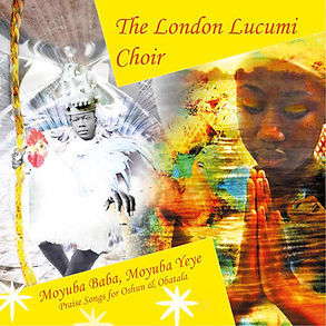 London Lucumi Choir: Moyuba Baba, Moyuba Yeye, album cover art. Praise songs for Oshun and Obatala.