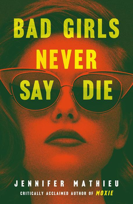 "Book Talk: On ""Bad Girls Never Say Die"" by Jennifer Mathieu | September 2021"