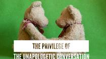 The Privilege of the Unapologetic
