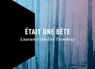 ÉTAIT UNE BÊTE, de Laurance Ouellet Tremblay