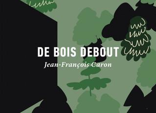 DE BOIS DEBOUT, de Jean-François Caron