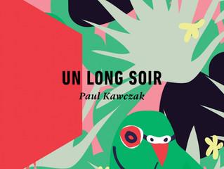 UN LONG SOIR, de Paul Kawczak