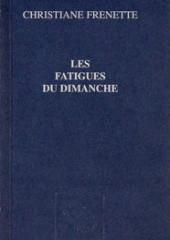 LES FATIGUES DU DIMANCHE, de Christiane Frenette