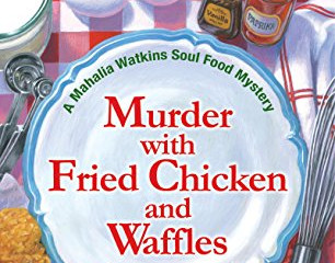 Fried Chicken and Waffles A Mahalia Watkins Soul Food Mystery by A.L. Herbert