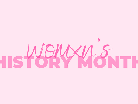 Womxn Who Have Paved The Way (Womxn's History Month)