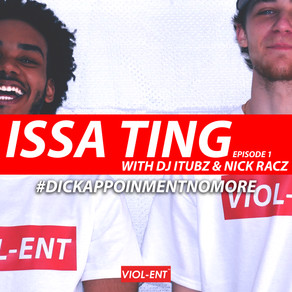VIOL-ENT Podcast: Issa Ting • Episode 1: #DickAppointmentNoMore