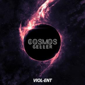 VIOL-ENT Sunday Exclusive: Geller - Cosmos
