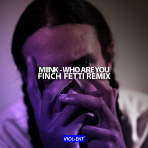 VIOL-ENT Sunday Exclusive • Week 58: Miink - Who Are You (Finch Fetti Remix)