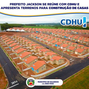 PREFEITO JACKSON SE REÚNE COM CDHU E APRESENTA TERRENOS PARA CONSTRUÇÃO DE CASAS