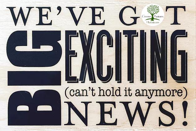 Big News at Greener Pastures Holisticare