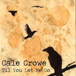 CaleCrowe_TilYouLetMeGo copy.jpg