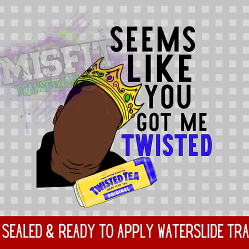 Seems Like You Got Me Twisted - Clear Waterslide