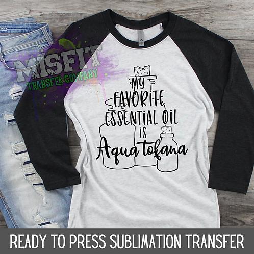 My Favorite Essential Oil is Aqua Tofana - Sublimation Transfer