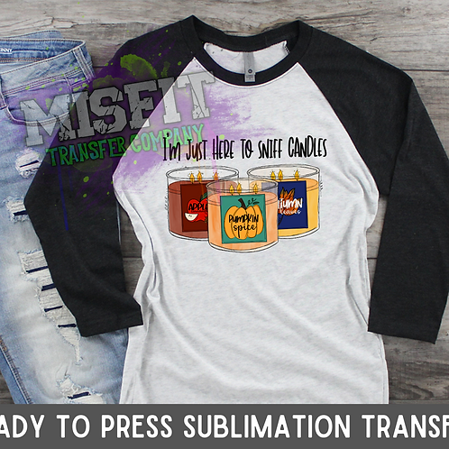I'm Just Here to Sniff Candles - Sublimation Transfer