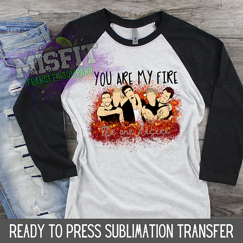 You Are My Fire - Backstreet Boys - Valentine's Day - Sublimation Transfer