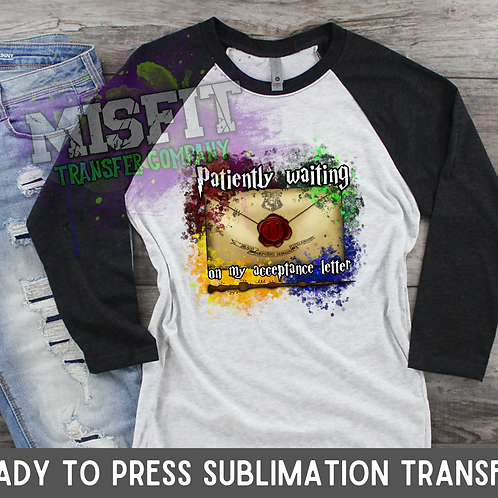 Patiently Waiting for My Acceptance Letter - Harry Potter - Sublimation Transfer
