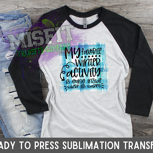 My Favorite Winter Activity is Going Inside - Sublimation Transfer