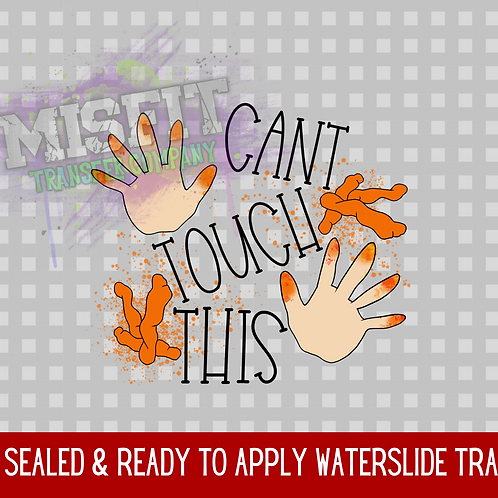 Cheeto Hands - Can't Touch This - Clear Waterslide