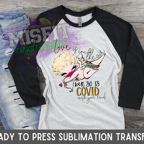 Love Is In the Air But So is COVID 2 - Sublimation Transfer