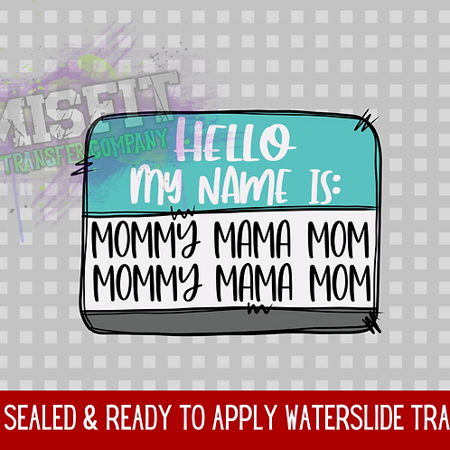 Hello My Name is Mommy, Momma, Mom Nametag - Clear Waterslide