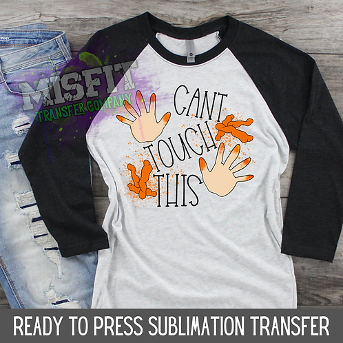 Can't Touch This - Cheeto Hands - Sublimation Transfer