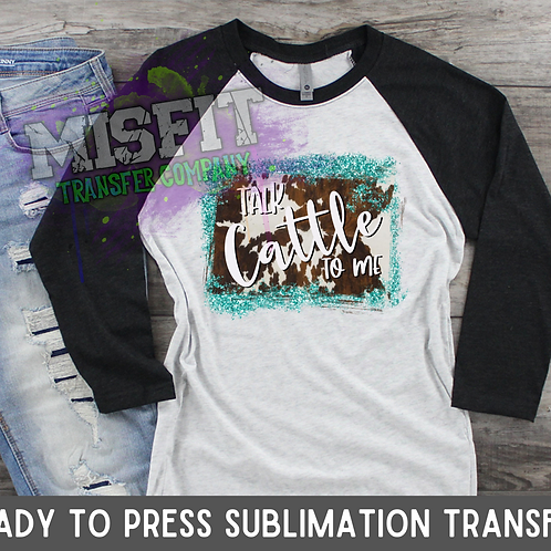 Talk Cattle To Me - Sublimation Transfer