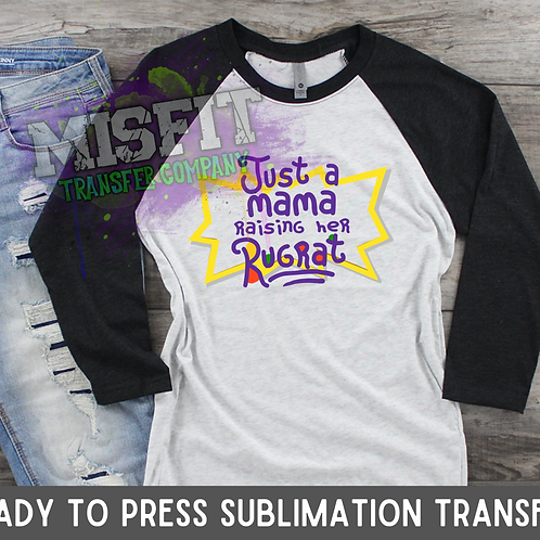 Just a Mama Raising Her Rugrat - Sublimation Transfer