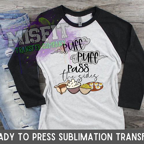 Puff Puff Pass the Sides - Sublimation Transfer